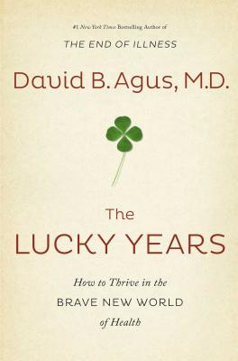 Image for Lucky Years: How to Thrive in the Brave New World of Health