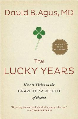 Image for LUCKY YEARS, THE HOW TO THRIVE IN THE BRAVE NEW WORLD OF HEALTH