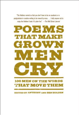 Image for Poems That Make Grown Men Cry: 100 Men on the Words That Move Them