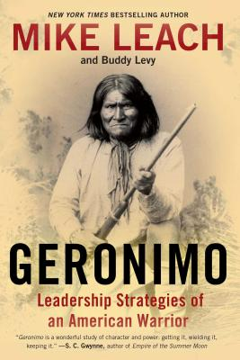 Geronimo: Leadership Strategies of an American Warrior, Mike Leach, Buddy Levy