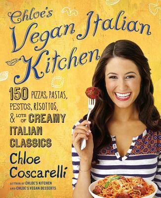 Image for Chloe's Vegan Italian Kitchen: 150 Pizzas, Pastas, Pestos, Risottos, & Lots of Creamy Italian Classics