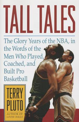 Tall Tales: The Glory Years of the NBA, in the Words of the Men Who Played, Coached, and Built Pro Basketball, Pluto, Terry