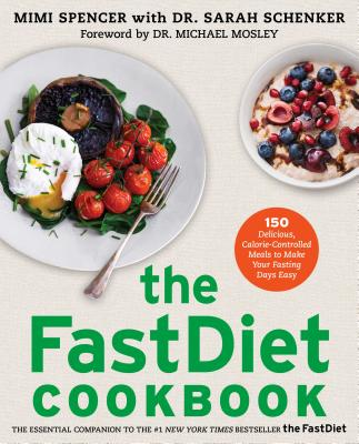 The FastDiet Cookbook: 150 Delicious, Calorie-Controlled Meals to Make Your Fasting Days Easy, Mimi Spencer, Sarah Schenker