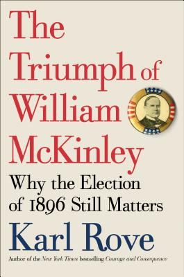 Image for The Triumph of William McKinley: Why the Election of 1896 Still Matters