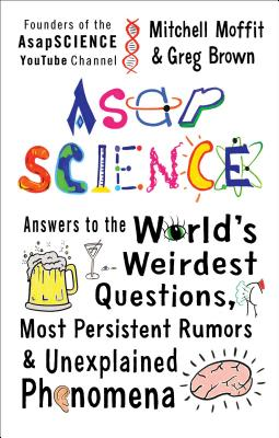 Image for AsapSCIENCE: Answers to the World's Weirdest Questions, Most Persistent Rumors, and Unexplained Phenomena  **SIGNED 1st Edition /1st Printing**