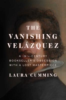 Image for The Vanishing Velázquez: A 19th Century Bookseller's Obsession with a Lost Masterpiece