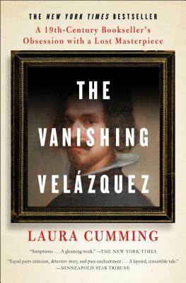 Image for VANISHING VELAZQUEZ, THE A 19TH-CENTURY BOOKSELLER'S OBSESSION WITH A LOST MASTERPIECE