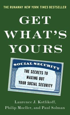 Image for Get What's Yours: The Secrets to Maxing Out Your Social Security (The Get What's Yours Series)