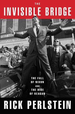Image for The Invisible Bridge: The Fall of Nixon and the Rise of Reagan