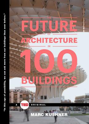 Image for Future of Architecture in 100 Buildings (TED Books)