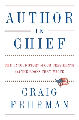 Image for AUTHOR IN CHIEF: THE UNTOLD STORY OF OUR PRESIDENTS AND THE BOOKS THEY WROTE