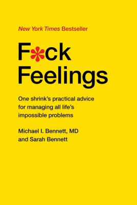 Image for F*ck Feelings: One Shrink's Practical Advice for Managing All Life's Impossible Problems