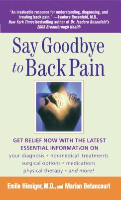 Say Goodbye to Back Pain, Betancourt, Marian; Hiesiger M.D., Emile
