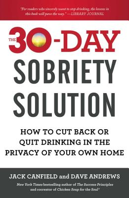 Image for 30-Day Sobriety Solution: How to Cut Back or Quit Drinking in the Privacy of Your Own Home