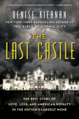 Image for The Last Castle: The Epic Story of Love, Loss, and American Royalty in the Nation's Largest Home