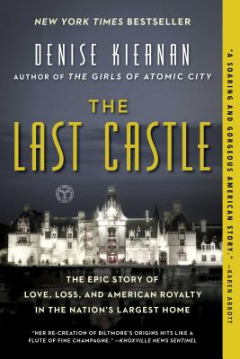 LAST CASTLE: THE EPIC STORY OF LOVE, LOSS, AND AMERICAN ROYALTY IN THE NATION'S LARGEST HOME, KIERNAN, DENISE
