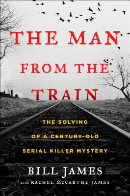 Image for The Man from the Train: The Solving of a Century-Old Serial Killer Mystery