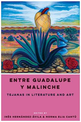 Image for Entre Guadalupe y Malinche: Tejanas in Literature and Art