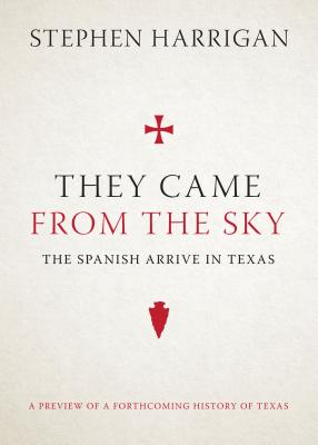 Image for THEY CAME FROM THE SKY: THE SPANISH ARRIVE IN TEXAS