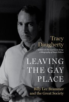 Image for Leaving the Gay Place: Billy Lee Brammer and the Great Society