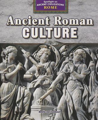 Ancient Roman Culture (Spotlight on Ancient Civilizations: Rome), Von Zumbusch, Amelie
