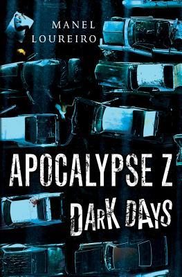 Apocalypse Z: Dark Days, Loureiro, Manel; Carmell, Pamela [Translator]