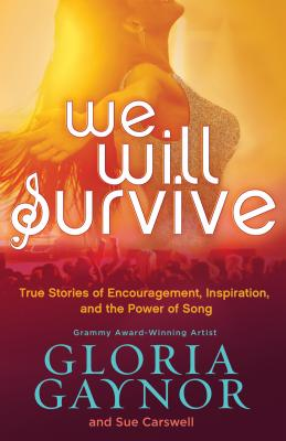 WE WILL SURVIVE : TRUE STORIES OF ENCOUR, GLORIA GAYNOR