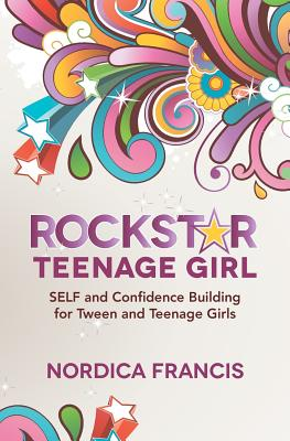 RockStar Teenage Girl: SELF and Confidence Building for Tween and Teenage Girls, Francis, Nordica