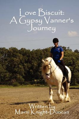 Love Biscuit:A Gypsy Vanner's Journey, Knight-Duncan, Marni