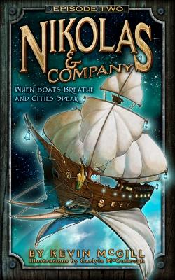 Nikolas and Company: When Boats Breathe and Cities Speak (#2) (Nikolas & Company), McGill, Kevin; McCullough, Carlyle