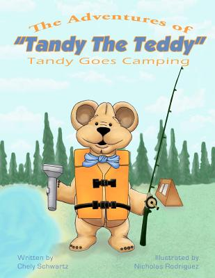 The Adventures of  'Tandy The Teddy': Tandy Goes Camping (Volume 1), Chely Schwartz