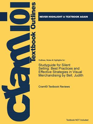 Studyguide for Silent Selling: Best Practices and Effective Strategies in Visual Merchandising by Bell, Judith, Cram101 Textbook Reviews