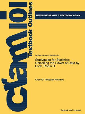 Studyguide for Statistics: Unlocking the Power of Data by Lock, Robin H., Cram101 Textbook Reviews
