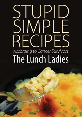 Stupid Simple Recipes: According to Cancer Survivors, Lunch Ladies, The