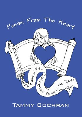 Poems From The Heart: Poetry is a work of art that expresses feelings of the heart!, Cochran, Tammy