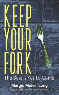 Keep Your Fork: The Best Is Yet To Come, Long, Margie Melvin