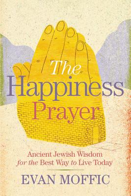 Image for Happiness Prayer: Ancient Jewish Wisdom for the Best Way to Live Today