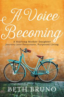 Image for A Voice Becoming: A Yearlong Mother-Daughter Journey into Passionate, Purposed Living