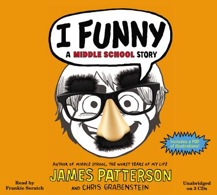 I Funny: A Middle School Story, Patterson, James; Grabenstein, Chris
