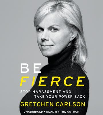 Be Fierce: Stop Harassment and Take Your Power Back, Carlson, Gretchen