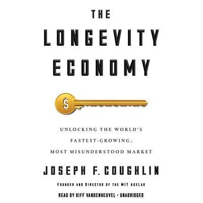 Image for The Longevity Economy: Unlocking the World's Faste