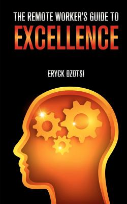 The Remote Worker's Guide to Excellence, Dzotsi, Eryck K.