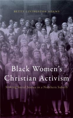 Image for Black Women's Christian Activism: Seeking Social Justice in a Northern Suburb
