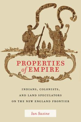 Image for Properties of Empire: Indians, Colonists, and Land Speculators on the New England Frontier