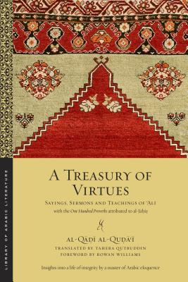 Image for A Treasury of Virtues: Sayings, Sermons, and Teachings of 'Ali, with the One Hundred Proverbs, attributed to al-Jahiz (Library of Arabic Literature)