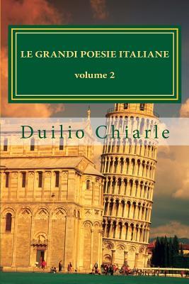 Le grandi poesie italiane volume 2: Antologia di grandi autori della poesia italiana (Italian Edition), Chiarle, Duilio