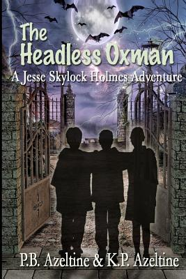 The Headless Oxman (Volume 1), Patricia K. Azeltine; K. P. Azeltine