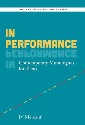In Performance: Contemporary Monologues for Teens (The Applause Acting Series), Mercanti, JV