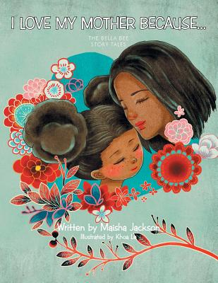 Image for I Love My Mother Because . . .: The Bella Bee Sto