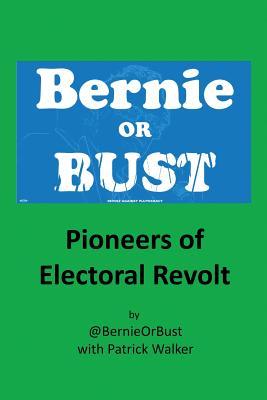 Bernie or Bust: Pioneers of Electoral Revolt, @Bernieorbust; Walker Sir, Patrick